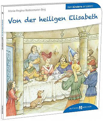 Von der heiligen Elisanbeth den Kindern erzählt