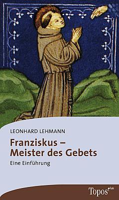 Franziskus - Meister des Gebets